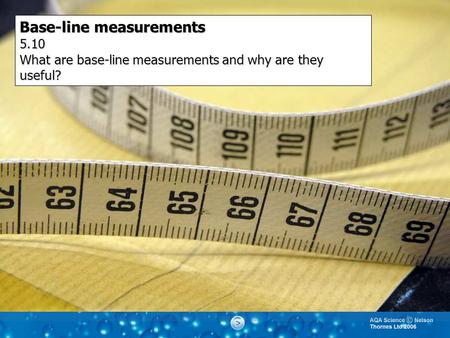 Base-line measurements 5.10 What are base-line measurements and why are they useful?