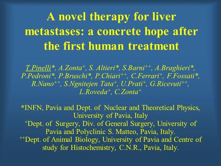 A novel therapy for liver metastases: a concrete hope after the first human treatment T.Pinelli*, A.Zonta +, S. Altieri*, S.Barni ++, A.Braghieri*, P.Pedroni*,