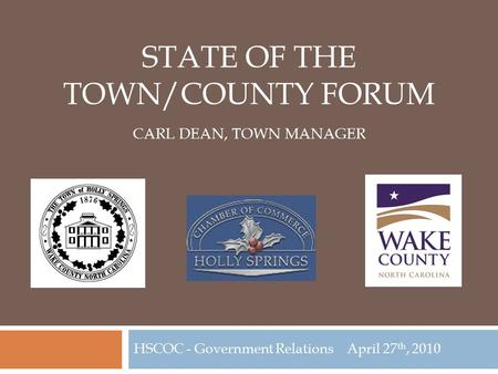 STATE OF THE TOWN/COUNTY FORUM CARL DEAN, TOWN MANAGER HSCOC - Government Relations April 27 th, 2010.