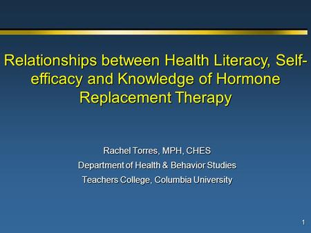 1 Rachel Torres, MPH, CHES Department of Health & Behavior Studies Teachers College, Columbia University Relationships between Health Literacy, Self- efficacy.