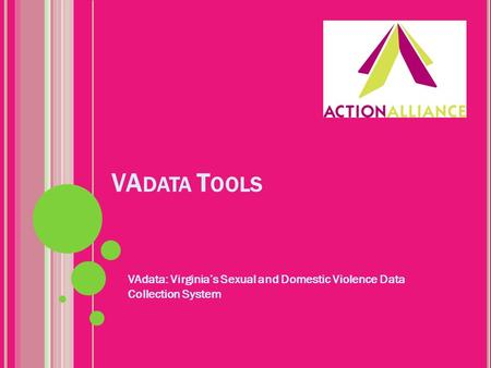 VA DATA T OOLS VAdata: Virginia's Sexual and Domestic Violence Data Collection System.