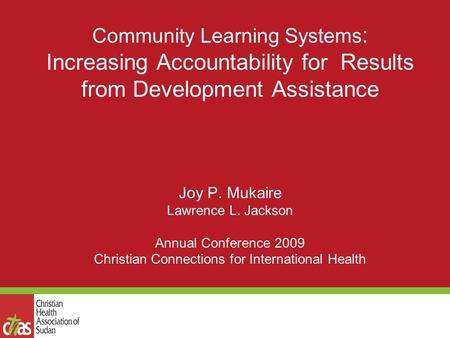 Community Learning Systems : Increasing Accountability for Results from Development Assistance Joy P. Mukaire Lawrence L. Jackson Annual Conference 2009.