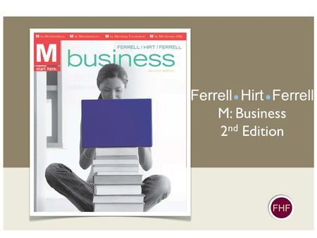 FHF Ferrell Hirt Ferrell M: Business 2 nd Edition.