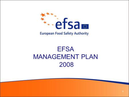 1 EFSA MANAGEMENT PLAN 2008. 2 Vision To be globally recognised as the European reference body for risk assessment in the fields of food and feed safety,