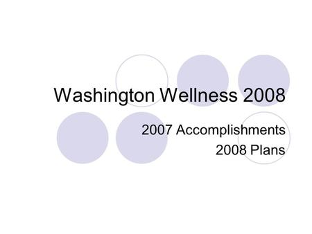 Washington Wellness 2008 2007 Accomplishments 2008 Plans.