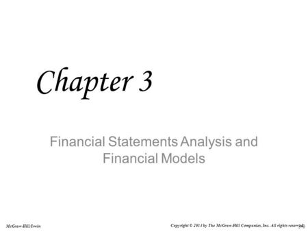 3-0 McGraw-Hill/Irwin Copyright © 2013 by The McGraw-Hill Companies, Inc. All rights reserved. Financial Statements Analysis and Financial Models Chapter.