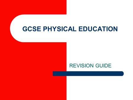 GCSE PHYSICAL EDUCATION REVISION GUIDE. Reasons for taking part in activity BenefitHow achieved Weight loss / improved body shape / look good Burning.