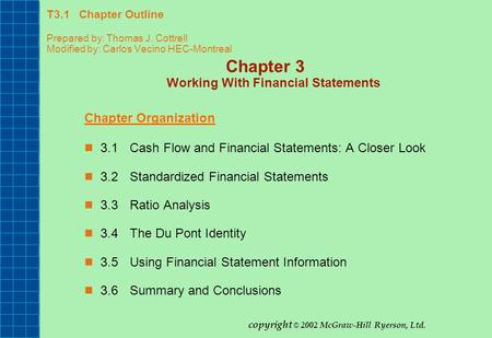 T3.1 Chapter Outline Prepared by: Thomas J. Cottrell Modified by: Carlos Vecino HEC-Montreal Chapter 3 Working With Financial Statements Chapter Organization.