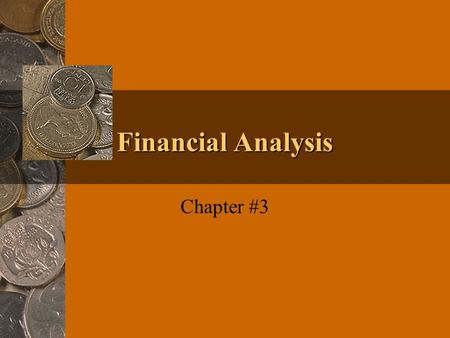 Financial Analysis Chapter #3. Net Worth Statement (Balance Sheet) Net Worth = Assets - Liabilities Net Worth (Owner's equity)