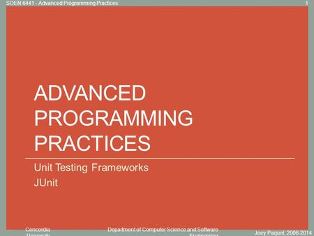 Concordia University Department of Computer Science and Software Engineering Click to edit Master title style ADVANCED PROGRAMMING PRACTICES Unit Testing.