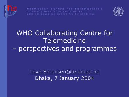 WHO Collaborating Centre for Telemedicine – perspectives and programmes Dhaka, 7 January 2004.