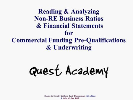 Reading & Analyzing Non-RE Business Ratios & Financial <strong>Statements</strong> for Commercial Funding Pre-Qualifications & Underwriting Thanks to Timothy W Koch, Bank.