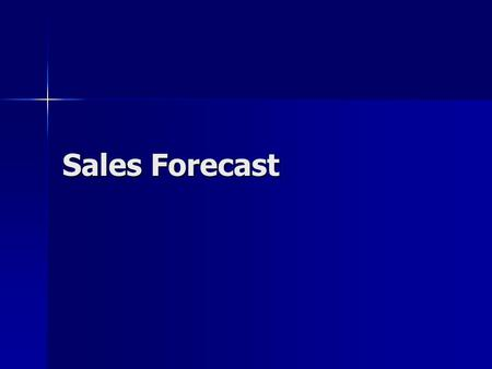 Sales Forecast. Sales Forecasting Art and science Art and science Complete process for each segment where you are offering product Complete process for.