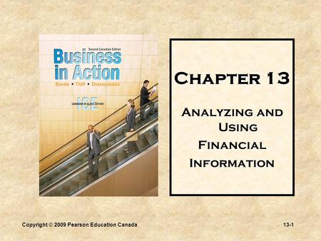 Copyright © 2009 Pearson Education Canada13-1 Chapter 13 Analyzing and Using FinancialInformation.