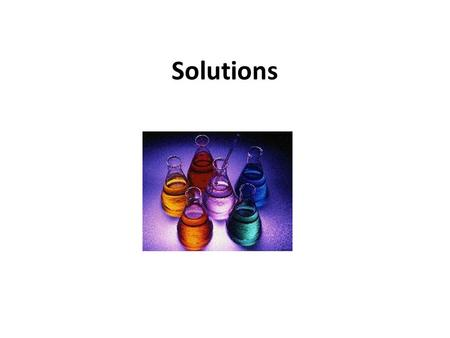 Solutions Mixtures (Varied Ratio) Homogeneous True Solutions (Soluble) Solubility – Ability to dissolve in solution (aq) See only 1 part Separated by.
