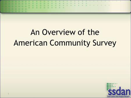 1 1 An Overview of the American Community Survey.