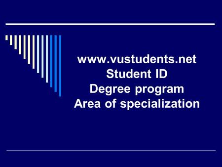 Www.vustudents.net Student ID Degree program Area of specialization.