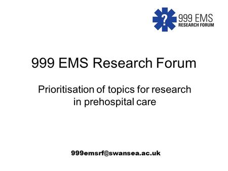 999 EMS Research Forum Prioritisation of topics for research in prehospital care
