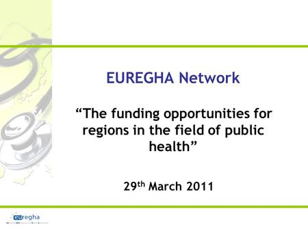 "EUREGHA Network ""The funding opportunities for regions in the field of public health"" 29 th March 2011."
