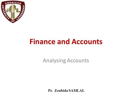 Finance and Accounts Analysing Accounts Pr. Zoubida SAMLAL.