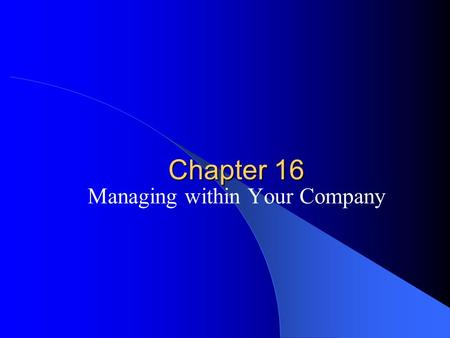 Chapter 16 Managing within Your Company. Building Internal Partnerships Internal partnerships- partnering relationships between a salesperson and another.