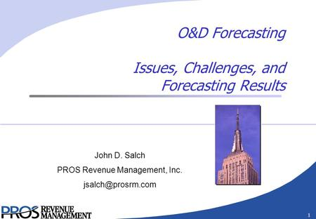 1 O&D Forecasting Issues, Challenges, and Forecasting Results John D. Salch PROS Revenue Management, Inc.