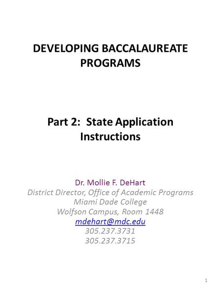 DEVELOPING BACCALAUREATE PROGRAMS Part 2: State Application Instructions Dr. Mollie F. DeHart District Director, Office of Academic Programs Miami Dade.