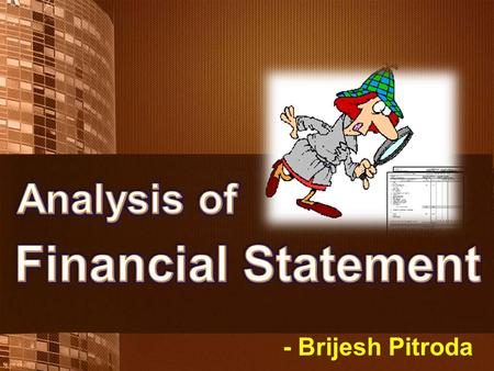 - Brijesh Pitroda. The analysis of a Business' Health starts with Financial Statement Analysis.