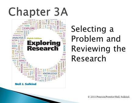 © 2011 Pearson Prentice Hall, Salkind. Selecting a Problem and Reviewing the Research.