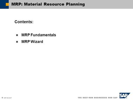  SAP AG 2007 MRP Fundamentals MRP Wizard Contents: MRP: Material Resource Planning.