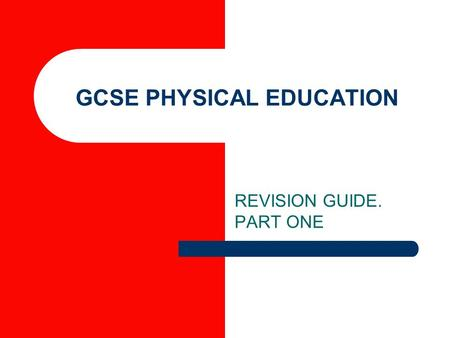 GCSE PHYSICAL EDUCATION REVISION GUIDE. PART ONE.