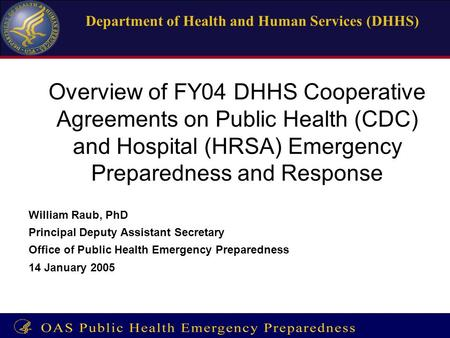 Enter Title of Presentation on Master Slide 1 Department of Health and Human Services (DHHS) Overview of FY04 DHHS Cooperative Agreements on Public Health.