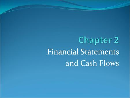 Financial Statements and Cash Flows. Financial Statements.