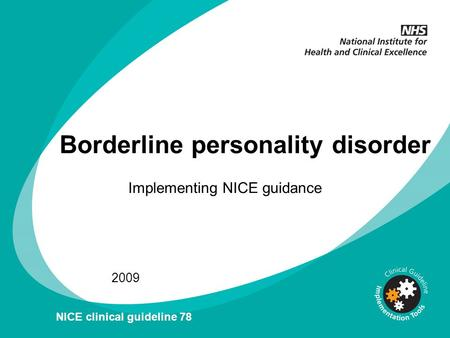 Implementing NICE guidance 2009 NICE clinical guideline 78 Borderline personality disorder.