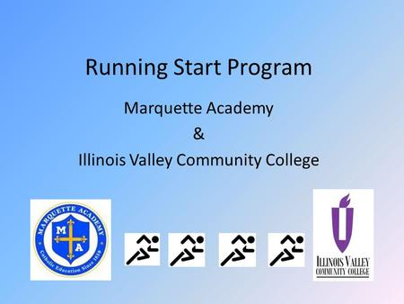 Running Start Program Marquette Academy & Illinois Valley Community College.