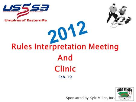2012 Rules Interpretation Meeting And Clinic Feb. 19 Sponsored by Kyle Miller, Inc.