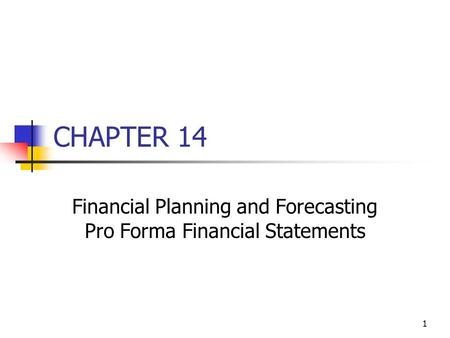 1 CHAPTER 14 Financial Planning and Forecasting Pro Forma Financial Statements.