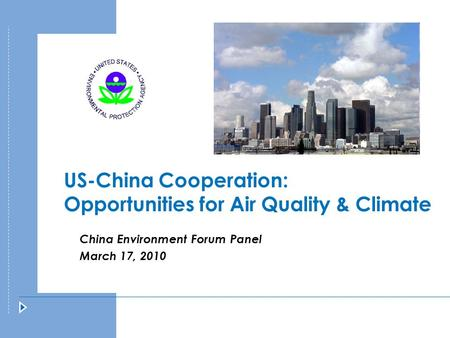 US-China Cooperation: Opportunities for Air Quality & Climate China Environment Forum Panel March 17, 2010.