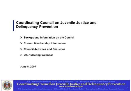 1 Coordinating Council on Juvenile Justice and Delinquency Prevention www.juvenilecouncil.gov U.S. Departments of Education, Justice, Labor, Housing and.