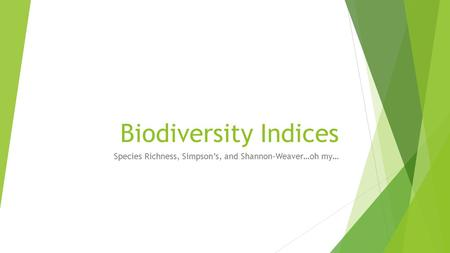 Species Richness, Simpson's, and Shannon-Weaver…oh my…