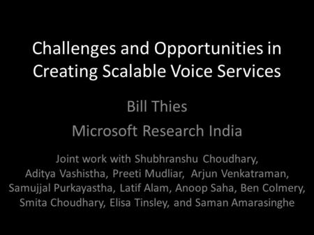 Challenges and Opportunities in Creating Scalable Voice Services Bill Thies Microsoft Research India Joint work with Shubhranshu Choudhary, Aditya Vashistha,