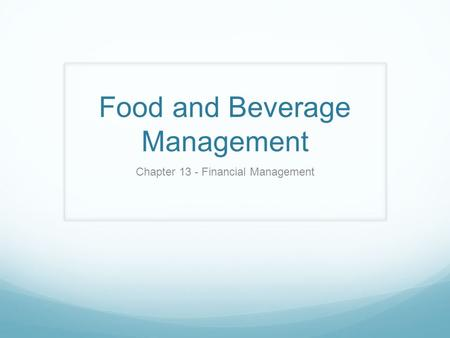 Food and Beverage Management Chapter 13 - Financial Management.