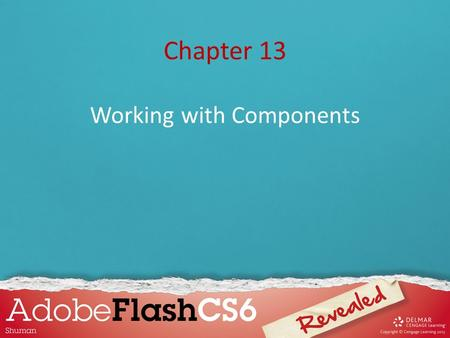 Chapter 13 Working with Components. Chapter 13 Lessons 1.Use Components in a Flash Movie 2.Use Components in a Form.