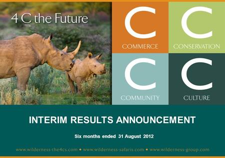 WILDERNESS HOLDINGS – AUDITED YEAR END RESULTS 2010 INTERIM RESULTS ANNOUNCEMENT Six months ended 31 August 2012.