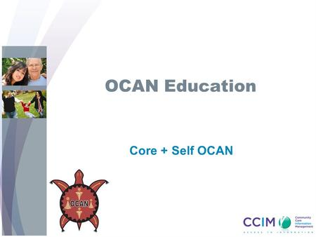 OCAN Education Core + Self OCAN. 22 Objectives Upon completion of this OCAN training session, you will: Know the components of Core + Self OCAN Know the.