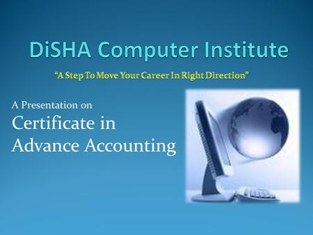 A Presentation on Certificate in Advance Accounting.