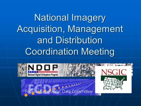 National Imagery Acquisition, Management and Distribution Coordination Meeting.