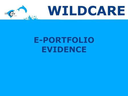 E-PORTFOLIO EVIDENCE WILDCARE. CONTEXTUAL STATEMENTS Home Page: The WildCare Trust is a charity which works to protect threatened species, depending on.