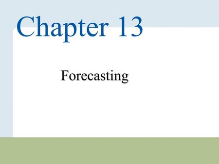 13 – 1 Copyright © 2010 Pearson Education, Inc. Publishing as Prentice Hall. Forecasting Chapter 13.