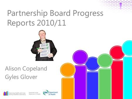 Partnership Board Progress Reports 2010/11 Alison Copeland Gyles Glover Supported by the Department of Health.